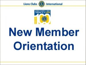 New Member Orientation Lions Clubs International New Member