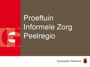 Proeftuin Informele Zorg Peelregio Proeftuin Informele Zorg Peelregio
