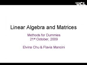 Linear Algebra and Matrices Methods for Dummies 21