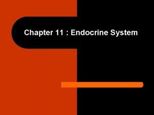 Chapter 11 Endocrine System Endocrine System What is