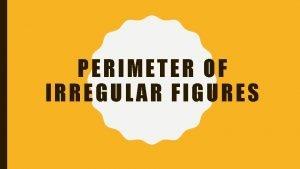 PERIMETER OF IRREGULAR FIGURES WARMUP FIND THE PERIMETER