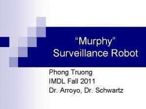 Murphy Surveillance Robot Phong Truong IMDL Fall 2011