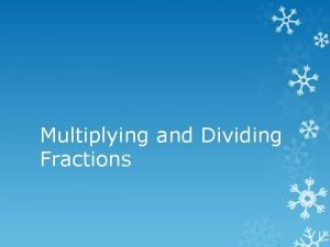 Multiplying and Dividing Fractions Can you name the