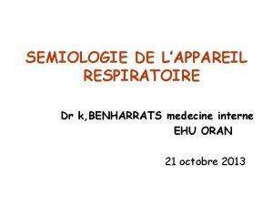 SEMIOLOGIE DE LAPPAREIL RESPIRATOIRE Dr k BENHARRATS medecine