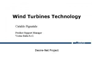 Wind Turbines Technology Cataldo Pignatale Product Support Manager
