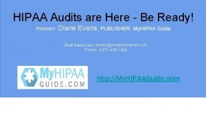 HIPAA Audits are Here Be Ready Presenter Diane