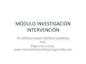 MDULO INVESTIGACIN INTERVENCIN PS MNICA LILIAN CANTILLO QUIROGA