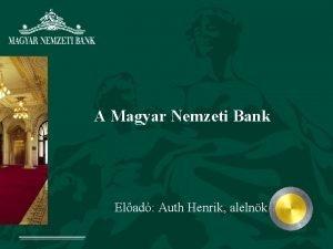 A Magyar Nemzeti Bank Elad Auth Henrik alelnk