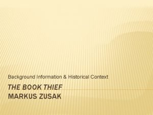 Background Information Historical Context THE BOOK THIEF MARKUS
