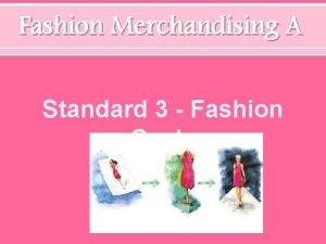 Fashion Merchandising A Standard 3 Fashion Cycle Standard