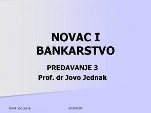 NOVAC I BANKARSTVO PREDAVANJE 3 Prof dr Jovo