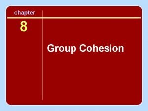 chapter 8 Group Cohesion Session Outline Defining Cohesion