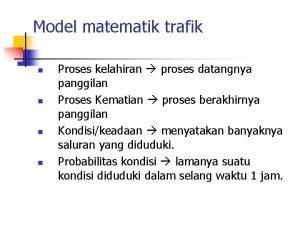 Model matematik trafik n n Proses kelahiran proses