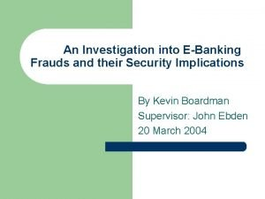 An Investigation into EBanking Frauds and their Security