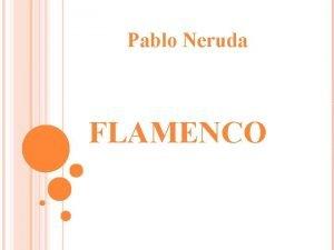 Pablo Neruda FLAMENCO LA VIDA DE PABLO NERUDA