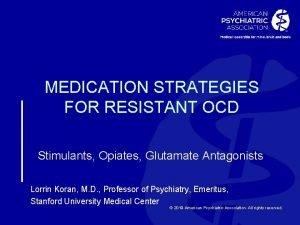 MEDICATION STRATEGIES FOR RESISTANT OCD Stimulants Opiates Glutamate