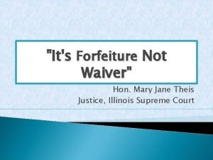 Its Forfeiture Not Waiver Hon Mary Jane Theis