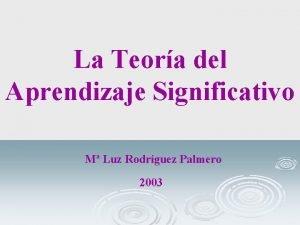 La Teora del Aprendizaje Significativo M Luz Rodrguez