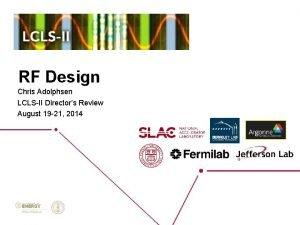 RF Design Chris Adolphsen LCLSII Directors Review August