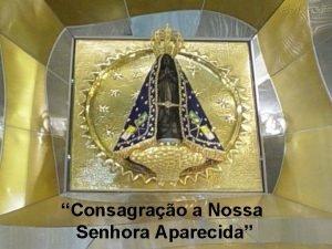 Consagrao a Nossa Senhora Aparecida Maria Santssima que