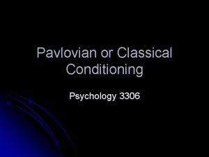 Pavlovian or Classical Conditioning Psychology 3306 Introduction l