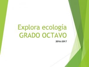 Explora ecologa GRADO OCTAVO 2016 2017 EXPLORA ECOLOGA