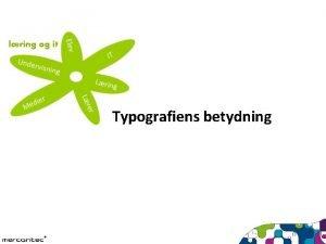 lring og it Typografiens betydning 3 typer af