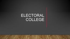 ELECTORAL COLLEGE Background Allotment of Electoral Votes CONTENTS