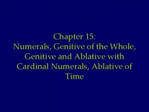 Chapter 15 Numerals Genitive of the Whole Genitive