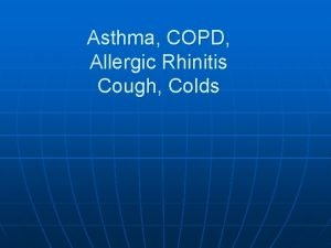 Asthma COPD Allergic Rhinitis Cough Colds Asthma n