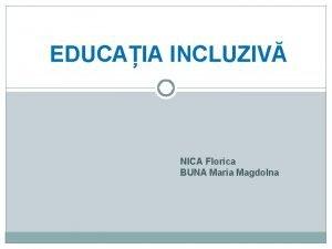 EDUCAIA INCLUZIV NICA Florica BUNA Maria Magdolna n
