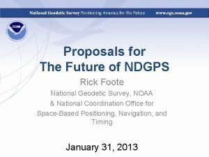 Proposals for The Future of NDGPS Rick Foote