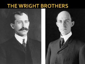 THE WRIGHT BROTHERS INTRODUCTION The Wright brothers Orville