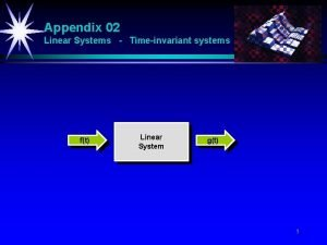 Appendix 02 Linear Systems Timeinvariant systems ft Linear