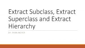 Extract Subclass Extract Superclass and Extract Hierarchy BY