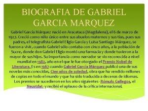 BIOGRAFIA DE GABRIEL GARCIA MARQUEZ Gabriel Garca Mrquez