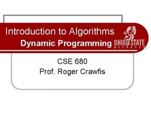 Introduction to Algorithms Dynamic Programming CSE 680 Prof