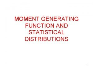 MOMENT GENERATING FUNCTION AND STATISTICAL DISTRIBUTIONS 1 MOMENT