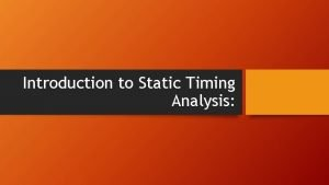 Introduction to Static Timing Analysis What is timing