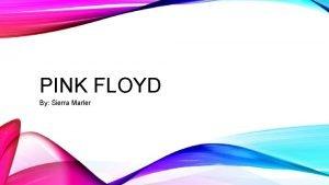 PINK FLOYD By Sierra Marler BIOGRAPHY OF PINK