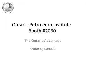 Ontario Petroleum Institute Booth 2060 The Ontario Advantage