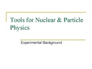 Tools for Nuclear Particle Physics Experimental Background Basic