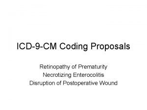 ICD9 CM Coding Proposals Retinopathy of Prematurity Necrotizing