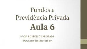 Fundos e Previdncia Privada Aula 6 PROF ELISSON