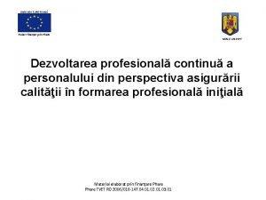 UNIUNEA EUROPEAN Proiect finanat prin Phare MECI CNDIPT