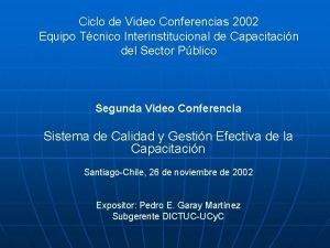 Ciclo de Video Conferencias 2002 Equipo Tcnico Interinstitucional
