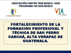 ASOCIACIN CENTRO DON BOSCO ONG PROGRAMA VIA DON