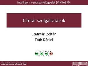 Intelligens rendszerfelgyelet VIMIA 370 Cmtr szolgltatsok Szatmri Zoltn