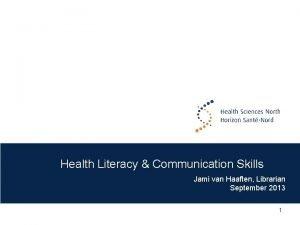 Health Literacy Communication Skills Jami van Haaften Librarian