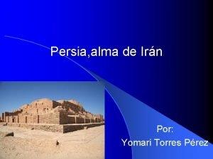 Persia alma de Irn Por Yomari Torres Prez